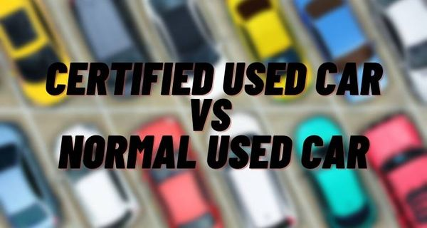 Difference between Certified used car and Normal used car