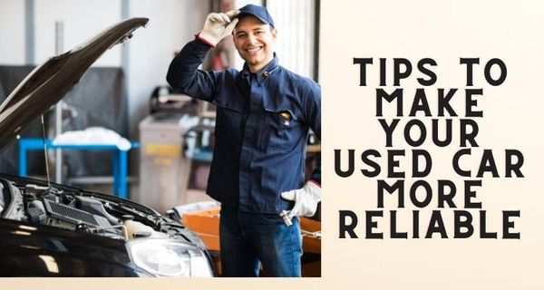 Tips to make your used car more reliable